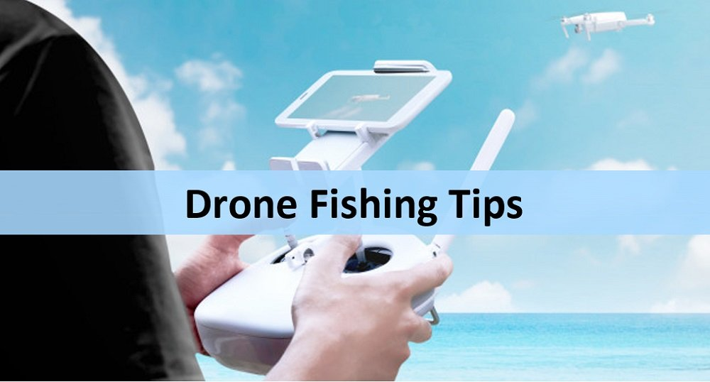 Drone Fishing Tips You Need before Heading Out