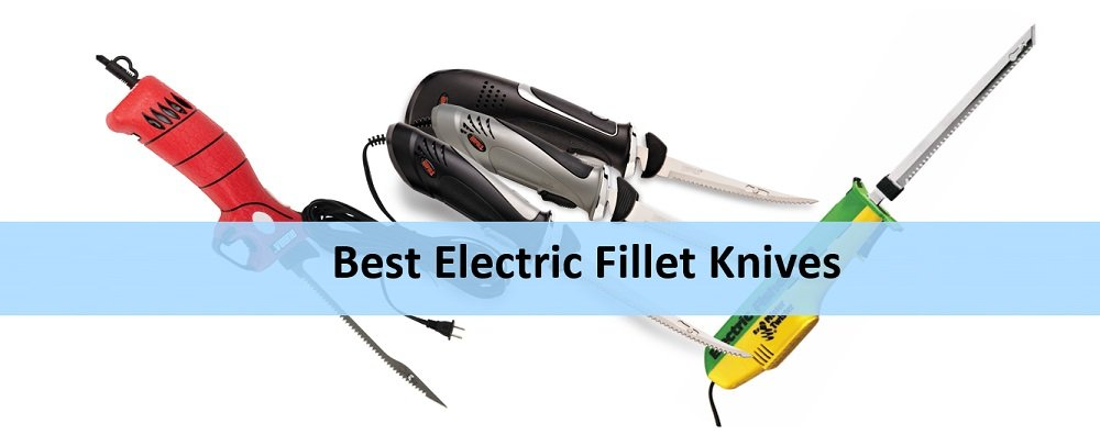 Top 8 Best Electric Fillet Knives in Review [Buyer's Guide]