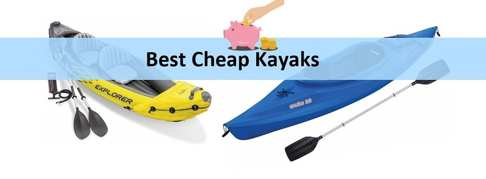 8 Best Cheap Kayaks for the Money [Unbiased Reviews]