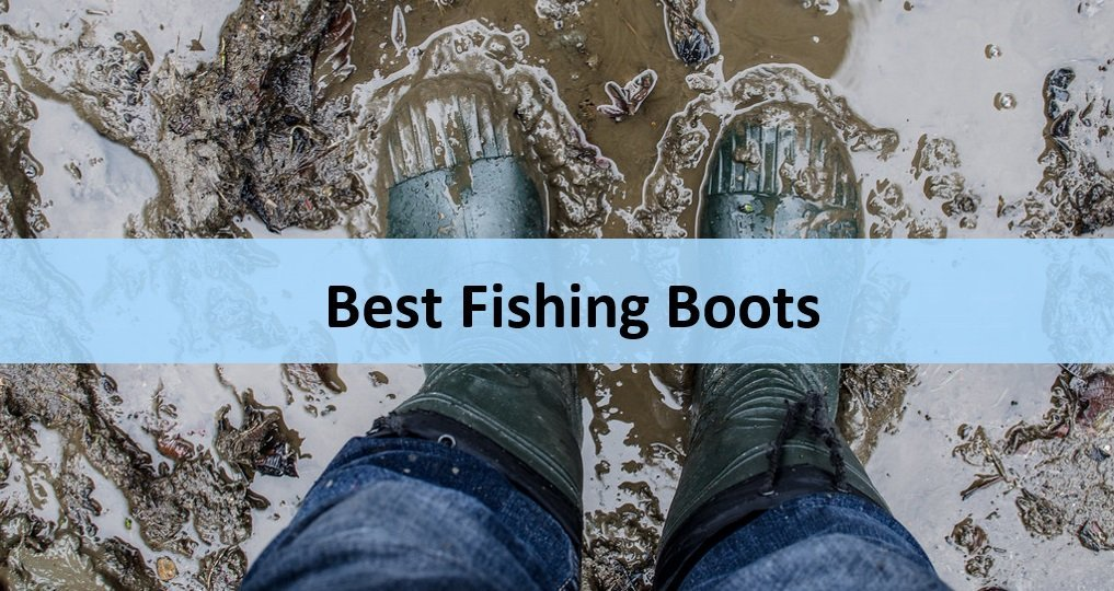 12 Best Fishing Boots: Latest Unbiased Rankings & Guide