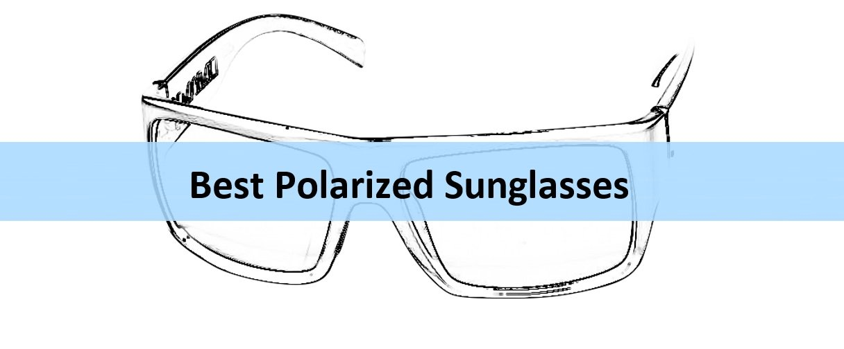 The 10 Best Polarized Sunglasses [with Buying Guide]