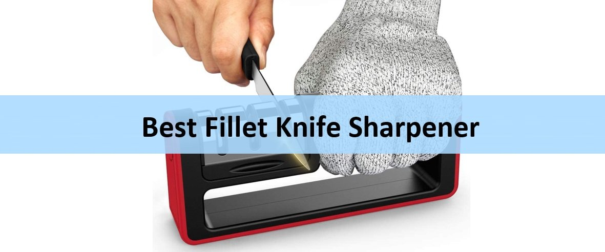 Best Fillet Knife Sharpener
