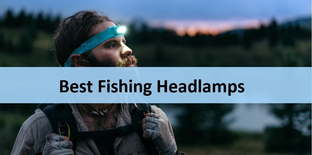 Top 10 Best Fishing Headlamps with Buyer's Guide