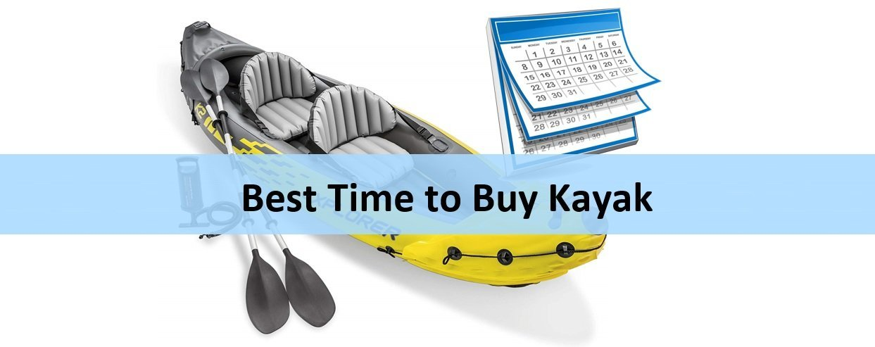 What's The Best Time to Buy a Kayak? Pro Tips For You