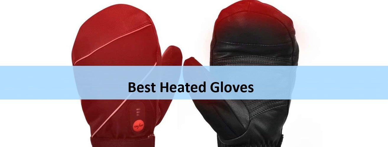 Of Best Heated Gloves and How To Choose Right