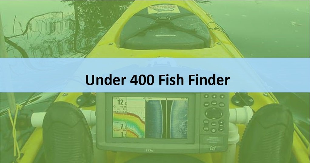 The Best Fish Finder Under 400? 7 Popular Picks Critiqued